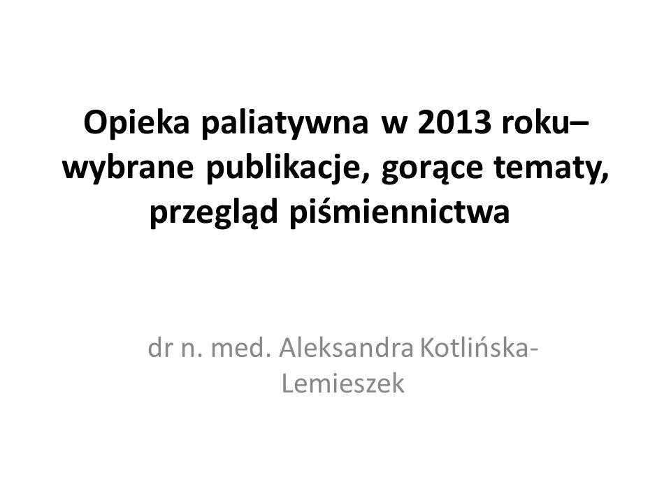 Opieka paliatywna w 2013 roku– wybrane publikacje, gorące tematy, przegląd piśmiennictwa dr n.