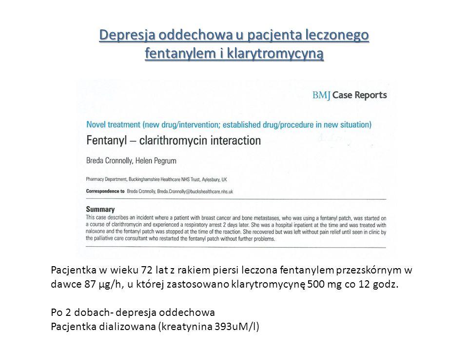 Depresja oddechowa u pacjenta leczonego fentanylem i klarytromycyną Pacjentka w wieku 72 lat z rakiem piersi leczona fentanylem przezskórnym w dawce 87 µg/h, u której zastosowano klarytromycynę 500 mg co 12 godz.