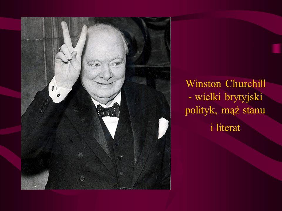 Winston Churchill - wielki brytyjski polityk, mąż stanu i literat