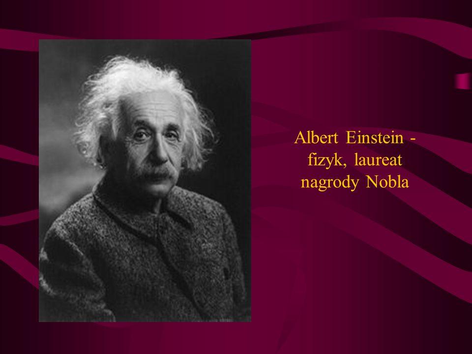 Albert Einstein - fizyk, laureat nagrody Nobla