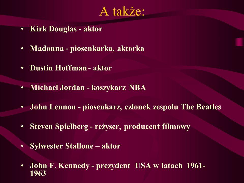A także: Kirk Douglas - aktor Madonna - piosenkarka, aktorka Dustin Hoffman - aktor Michael Jordan - koszykarz NBA John Lennon - piosenkarz, członek zespołu The Beatles Steven Spielberg - reżyser, producent filmowy Sylwester Stallone – aktor John F.