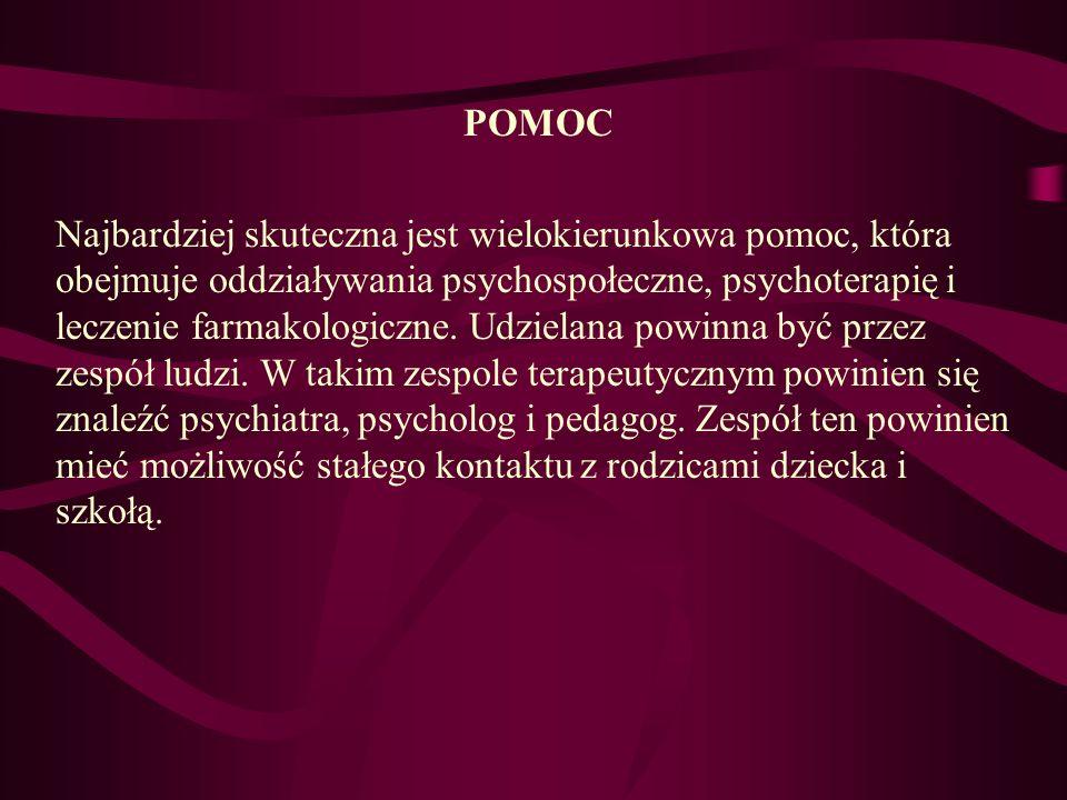 POMOC Najbardziej skuteczna jest wielokierunkowa pomoc, która obejmuje oddziaływania psychospołeczne, psychoterapię i leczenie farmakologiczne.