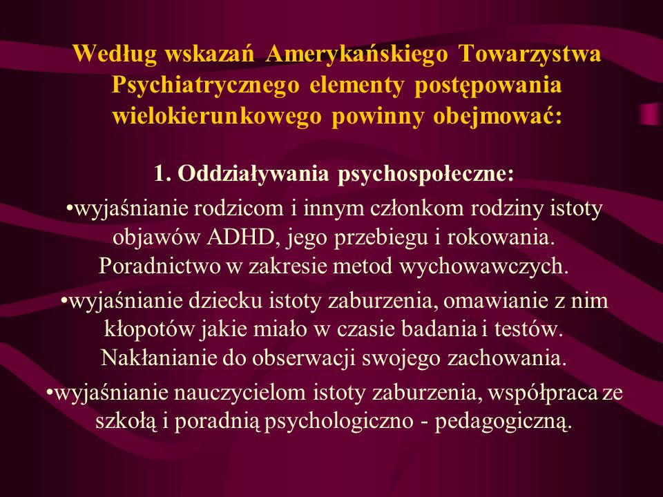 Według wskazań Amerykańskiego Towarzystwa Psychiatrycznego elementy postępowania wielokierunkowego powinny obejmować: 1.
