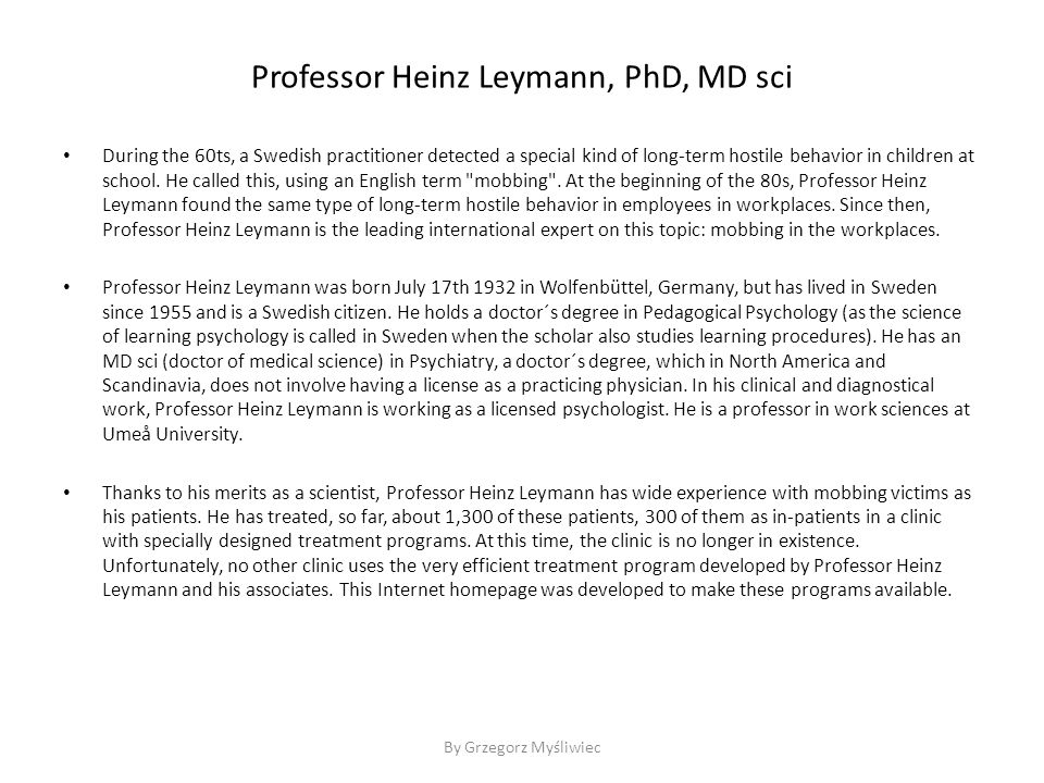 Professor Heinz Leymann, PhD, MD sci During the 60ts, a Swedish practitioner detected a special kind of long-term hostile behavior in children at scho