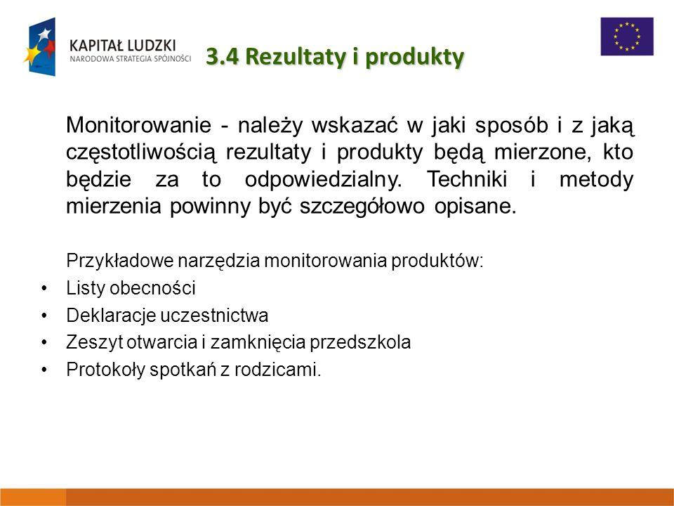 3.4 Rezultaty i produkty Monitorowanie - należy wskazać w jaki sposób i z jaką częstotliwością rezultaty i produkty będą mierzone, kto będzie za to odpowiedzialny.