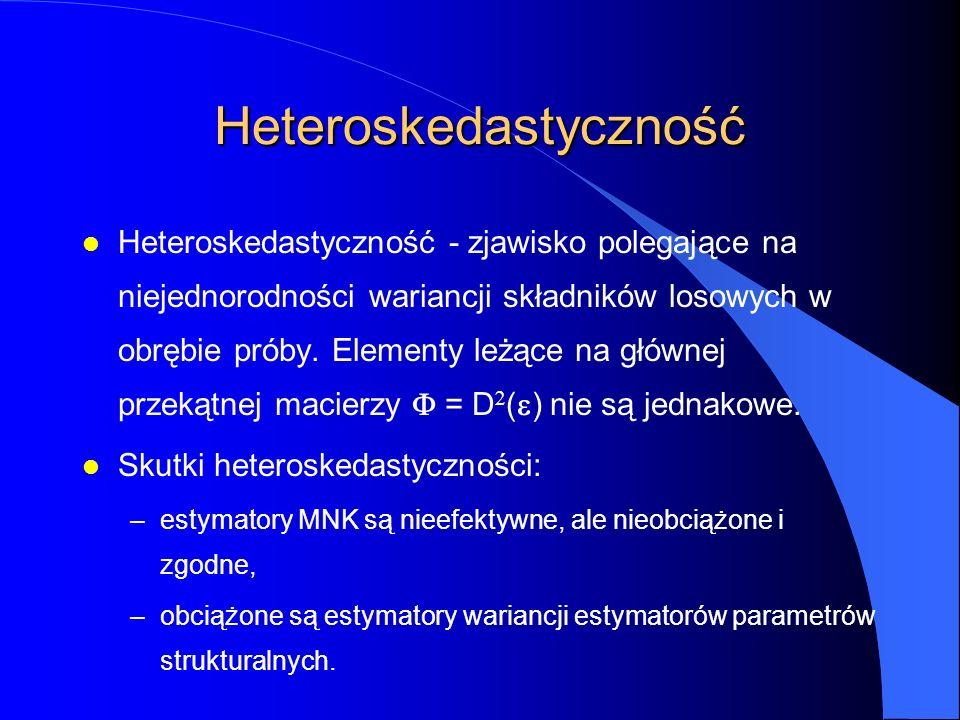 Heteroskedastyczność Heteroskedastyczność - zjawisko polegające na niejednorodności wariancji składników losowych w obrębie próby.