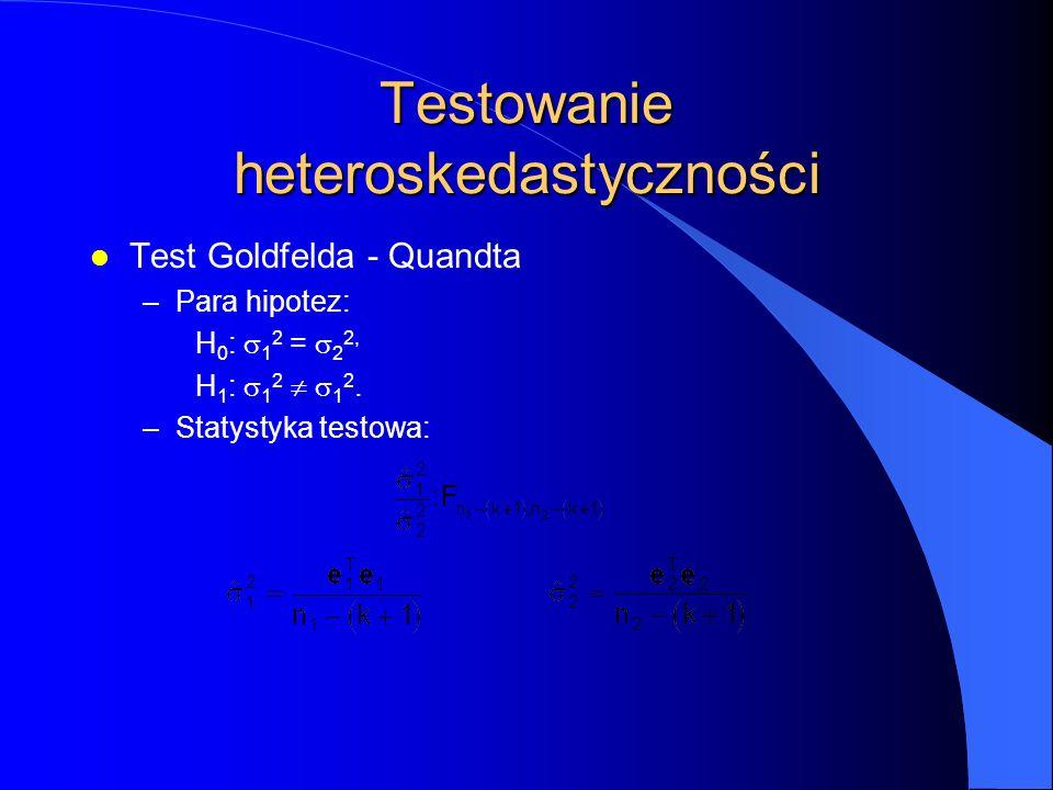 Testowanie heteroskedastyczności l Test Goldfelda - Quandta –Para hipotez: H 0 :  1 2  =  2 2, H 1 :  1 2  1 2.
