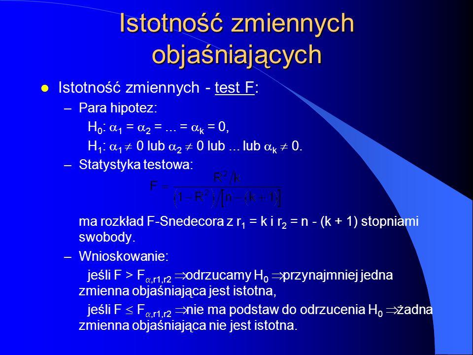Istotność zmiennych objaśniających l Istotność zmiennych - test F: –Para hipotez: H 0 :  1 =  2 =...