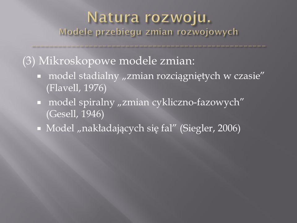 """(3) Mikroskopowe modele zmian:  model stadialny """"zmian rozciągniętych w czasie (Flavell, 1976)  model spiralny """"zmian cykliczno-fazowych (Gesell, 1946)  Model """"nakładających się fal (Siegler, 2006)"""