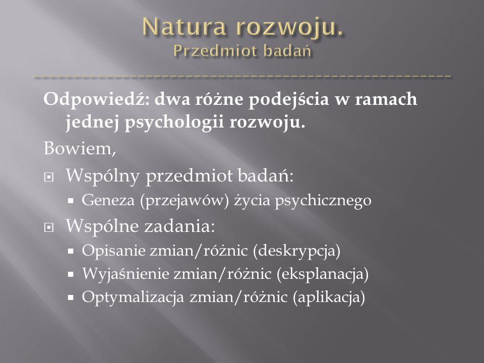 Odpowiedź: dwa różne podejścia w ramach jednej psychologii rozwoju.