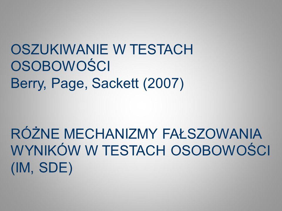 OSZUKIWANIE W TESTACH OSOBOWOŚCI Berry, Page, Sackett (2007) RÓŻNE MECHANIZMY FAŁSZOWANIA WYNIKÓW W TESTACH OSOBOWOŚCI (IM, SDE)