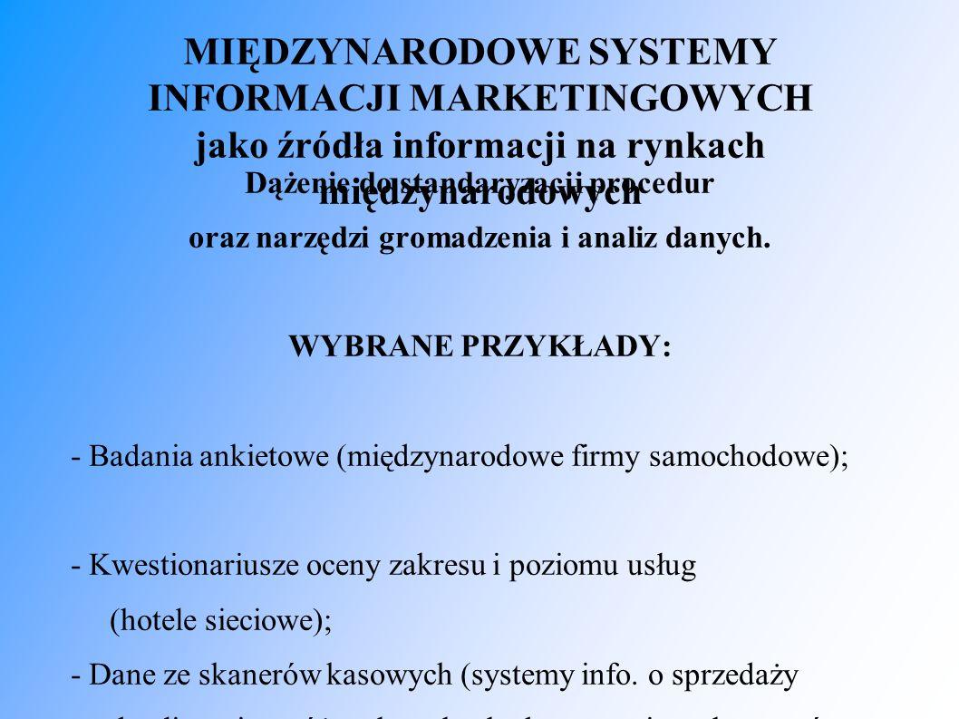 MIĘDZYNARODOWE SYSTEMY INFORMACJI MARKETINGOWYCH jako źródła informacji na rynkach międzynarodowych Dążenie do standaryzacji procedur oraz narzędzi gr