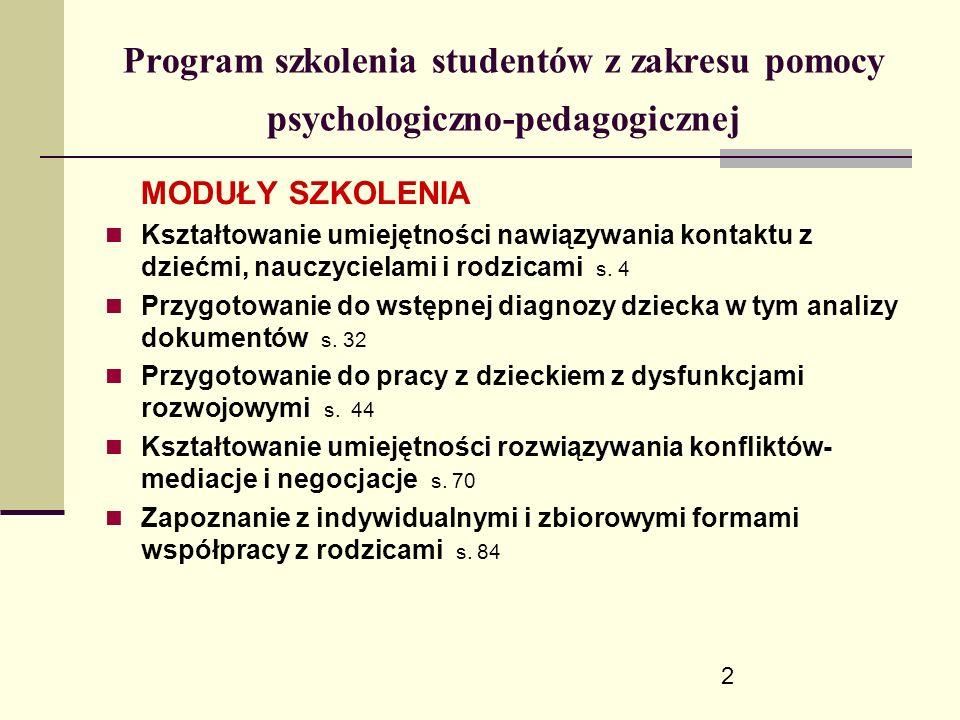 2 Program szkolenia studentów z zakresu pomocy psychologiczno-pedagogicznej MODUŁY SZKOLENIA Kształtowanie umiejętności nawiązywania kontaktu z dziećmi, nauczycielami i rodzicami s.