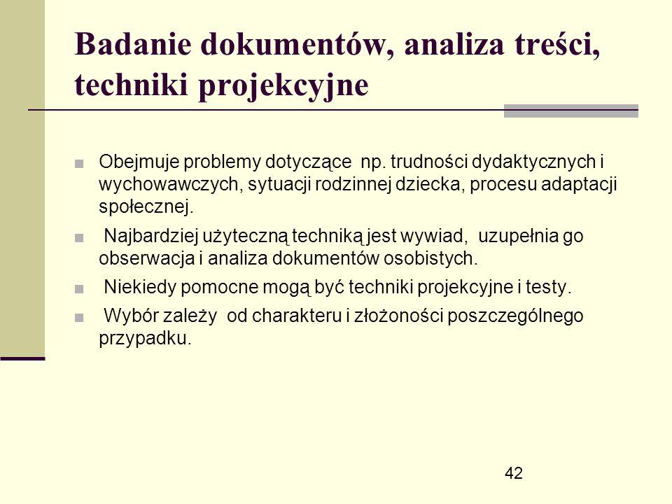 42 Badanie dokumentów, analiza treści, techniki projekcyjne ■ Obejmuje problemy dotyczące np.