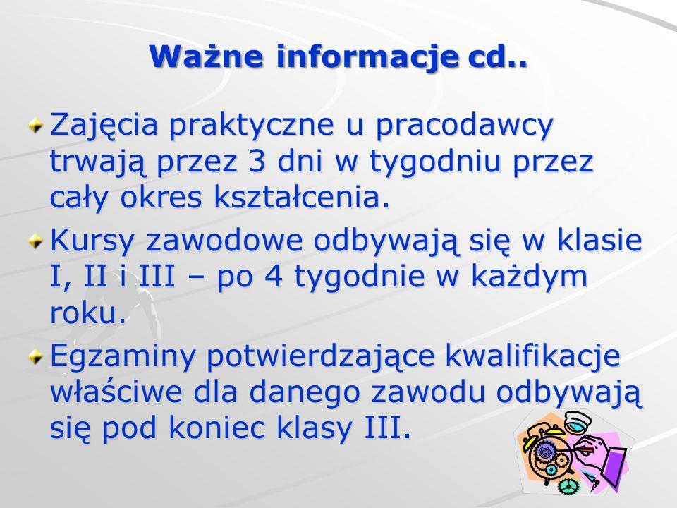 Ważne informacje cd.. Zajęcia praktyczne u pracodawcy trwają przez 3 dni w tygodniu przez cały okres kształcenia. Kursy zawodowe odbywają się w klasie