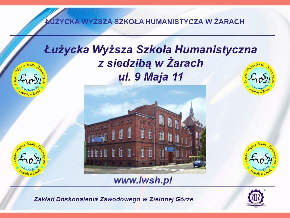 Zakład Doskonalenia Zawodowego w Zielonej Górze ŁUŻYCKA WYŻSZA SZKOŁA HUMANISTYCZA W ŻARACH Łużycka Wyższa Szkoła Humanistyczna z siedzibą w Żarach ul.