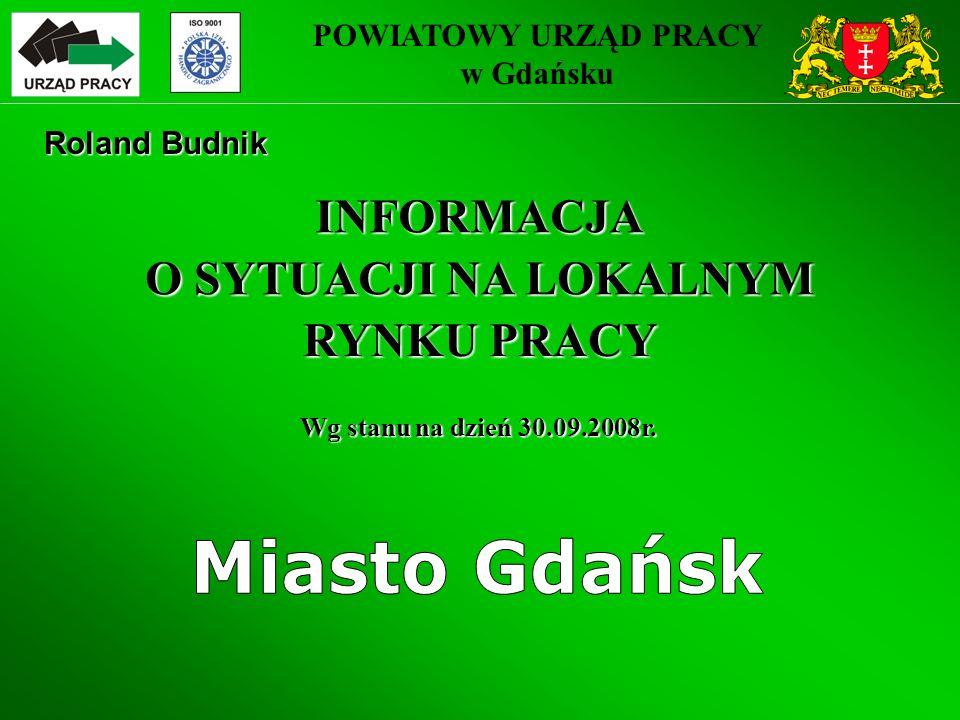POWIATOWY URZĄD PRACY w Gdańsku O SYTUACJI NA LOKALNYM RYNKU PRACY Wg stanu na dzień 30.09.2008r.