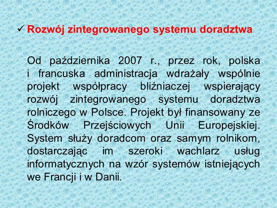Rozwój zintegrowanego systemu doradztwa Od października 2007 r., przez rok, polska i francuska administracja wdrażały wspólnie projekt współpracy bliźniaczej wspierający rozwój zintegrowanego systemu doradztwa rolniczego w Polsce.