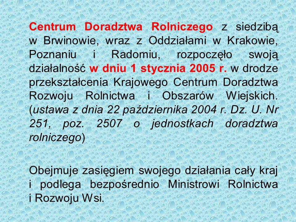 Centrum Doradztwa Rolniczego z siedzibą w Brwinowie, wraz z Oddziałami w Krakowie, Poznaniu i Radomiu, rozpoczęło swoją działalność w dniu 1 stycznia 2005 r.