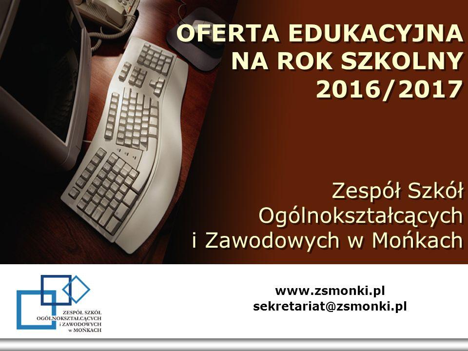 OFERTA EDUKACYJNA NA ROK SZKOLNY 2016/2017 Zespół Szkół Ogólnokształcących i Zawodowych w Mońkach www.zsmonki.pl sekretariat@zsmonki.pl