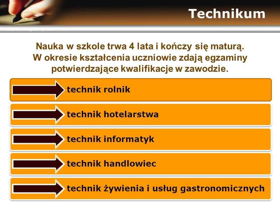 www.themegallery.com Technikum Nauka w szkole trwa 4 lata i kończy się maturą. W okresie kształcenia uczniowie zdają egzaminy potwierdzające kwalifika