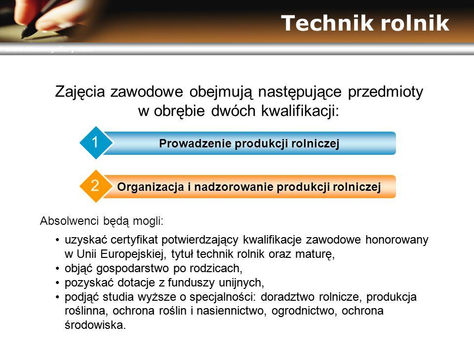 www.themegallery.com Technik rolnik uzyskać certyfikat potwierdzający kwalifikacje zawodowe honorowany w Unii Europejskiej, tytuł technik rolnik oraz maturę, objąć gospodarstwo po rodzicach, pozyskać dotacje z funduszy unijnych, podjąć studia wyższe o specjalności: doradztwo rolnicze, produkcja roślinna, ochrona roślin i nasiennictwo, ogrodnictwo, ochrona środowiska.