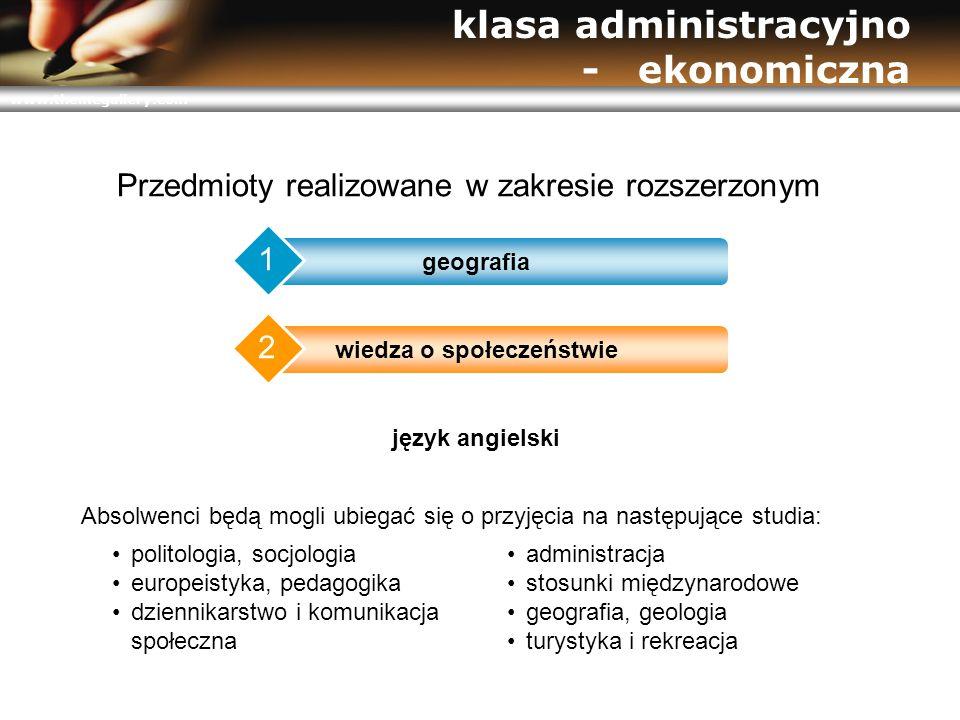 www.themegallery.com klasa administracyjno - ekonomiczna Przedmioty realizowane w zakresie rozszerzonym geografia 1 wiedza o społeczeństwie 2 język an