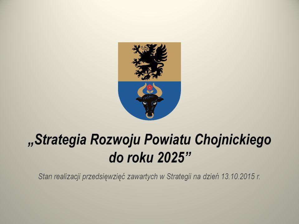 """""""Strategia Rozwoju Powiatu Chojnickiego do roku 2025 Stan realizacji przedsięwzięć zawartych w Strategii na dzień 13.10.2015 r."""
