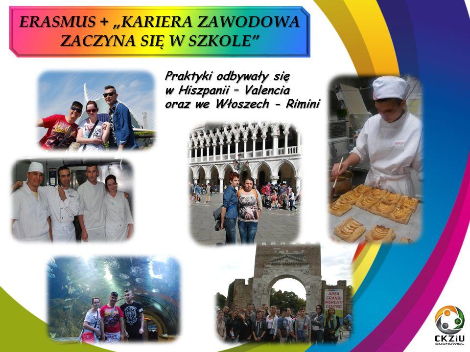 """Praktyki odbywały się w Hiszpanii – Valencia oraz we Włoszech - Rimini ERASMUS + """"KARIERA ZAWODOWA ZACZYNA SIĘ W SZKOLE"""