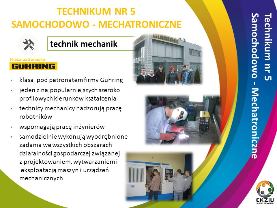 technik mechanik klasa pod patronatem firmy Guhring jeden z najpopularniejszych szeroko profilowych kierunków kształcenia technicy mechanicy nadzorują pracę robotników wspomagają pracę inżynierów samodzielnie wykonują wyodrębnione zadania we wszystkich obszarach działalności gospodarczej związanej z projektowaniem, wytwarzaniem i eksploatacją maszyn i urządzeń mechanicznych Technikum nr 5 Samochodowo - Mechatroniczne Klasa patronacka TECHNIKUM NR 5 SAMOCHODOWO - MECHATRONICZNE