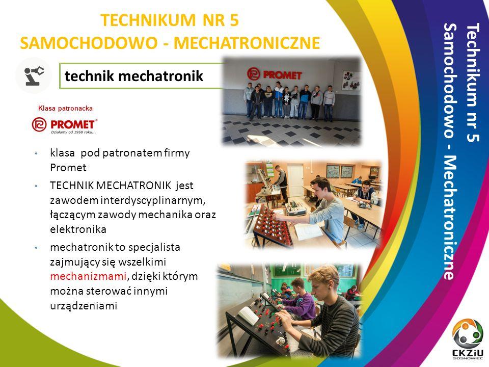 technik mechatronik klasa pod patronatem firmy Promet TECHNIK MECHATRONIK jest zawodem interdyscyplinarnym, łączącym zawody mechanika oraz elektronika mechatronik to specjalista zajmujący się wszelkimi mechanizmami, dzięki którym można sterować innymi urządzeniami Klasa patronacka Technikum nr 5 Samochodowo - Mechatroniczne TECHNIKUM NR 5 SAMOCHODOWO - MECHATRONICZNE