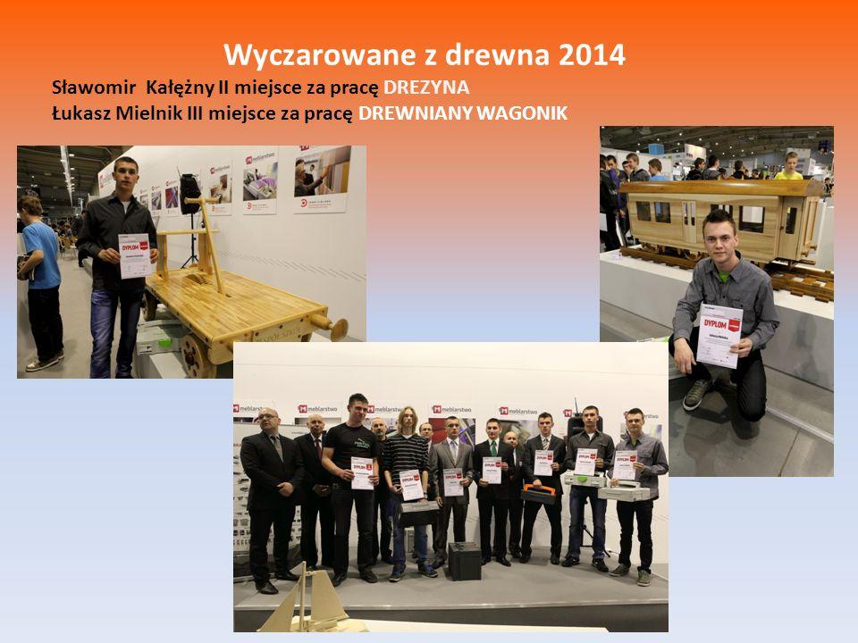 Wyczarowane z drewna 2014 Sławomir Kałężny II miejsce za pracę DREZYNA Łukasz Mielnik III miejsce za pracę DREWNIANY WAGONIK