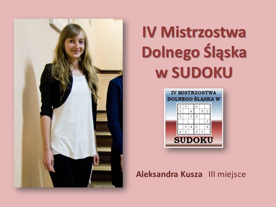 IV Mistrzostwa Dolnego Śląska w SUDOKU Aleksandra Kusza III miejsce