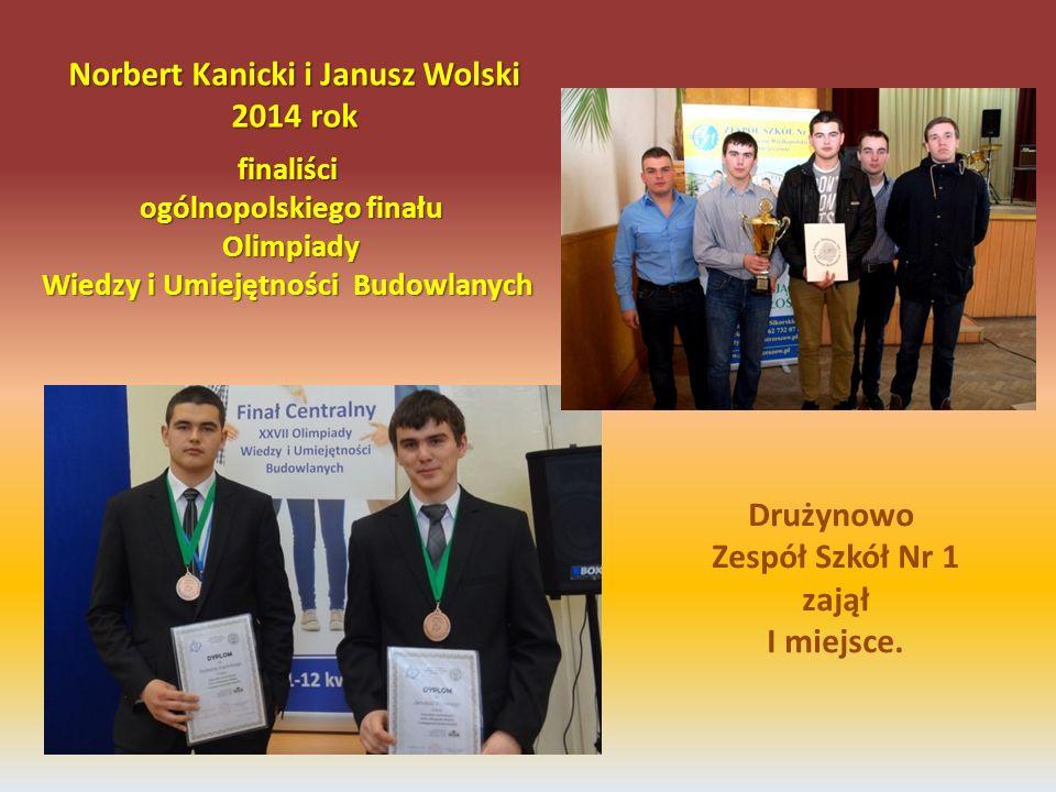 finaliści ogólnopolskiego finału Olimpiady Wiedzy i Umiejętności Budowlanych Norbert Kanicki i Janusz Wolski 2014 rok Drużynowo Zespół Szkół Nr 1 zajął I miejsce.