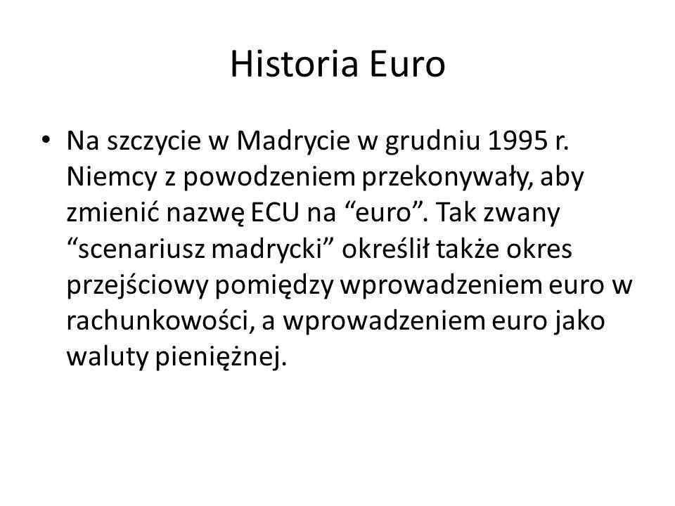 """Historia Euro Na szczycie w Madrycie w grudniu 1995 r. Niemcy z powodzeniem przekonywały, aby zmienić nazwę ECU na """"euro"""". Tak zwany """"scenariusz madry"""