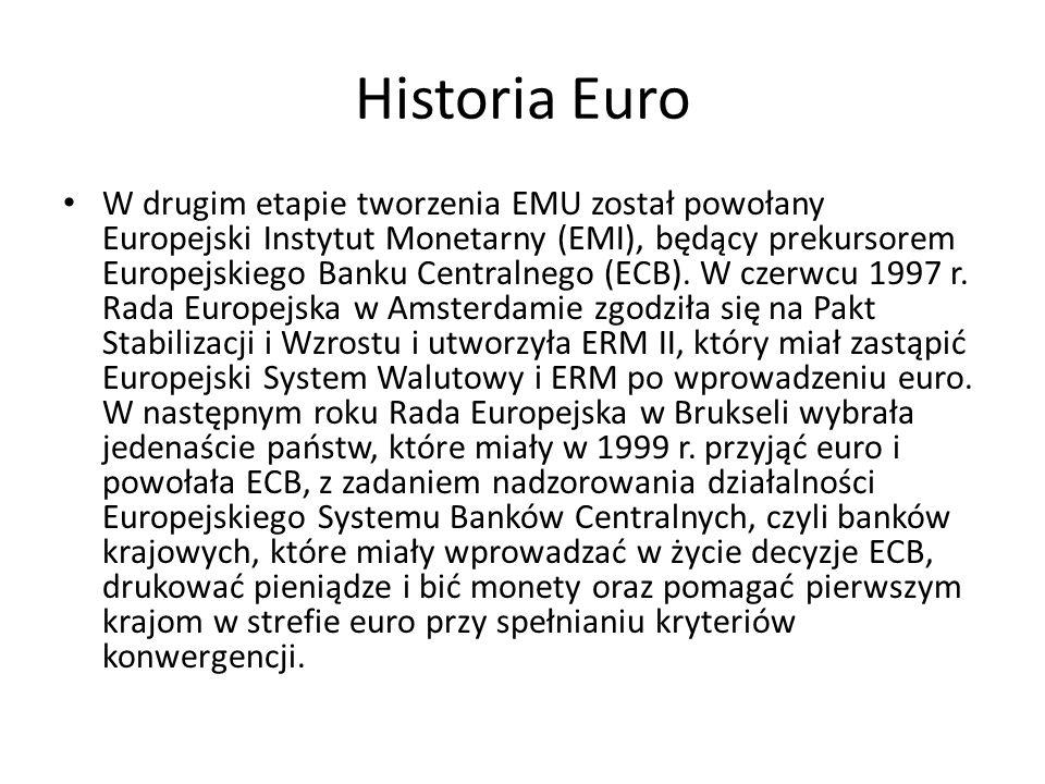 Historia Euro W drugim etapie tworzenia EMU został powołany Europejski Instytut Monetarny (EMI), będący prekursorem Europejskiego Banku Centralnego (E