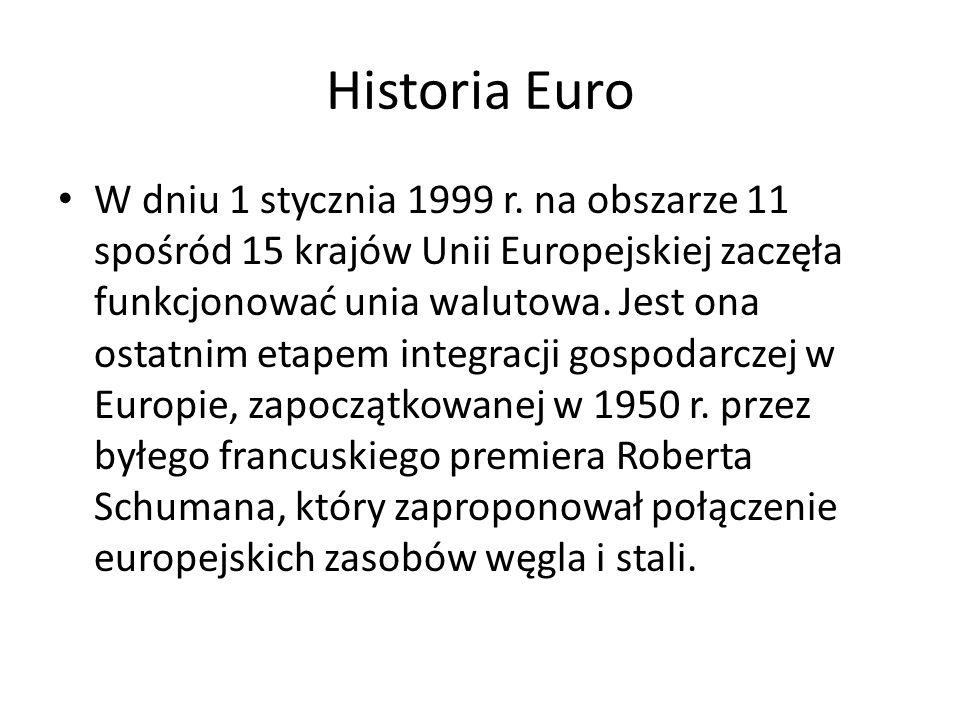 Historia Euro W dniu 1 stycznia 1999 r. na obszarze 11 spośród 15 krajów Unii Europejskiej zaczęła funkcjonować unia walutowa. Jest ona ostatnim etape