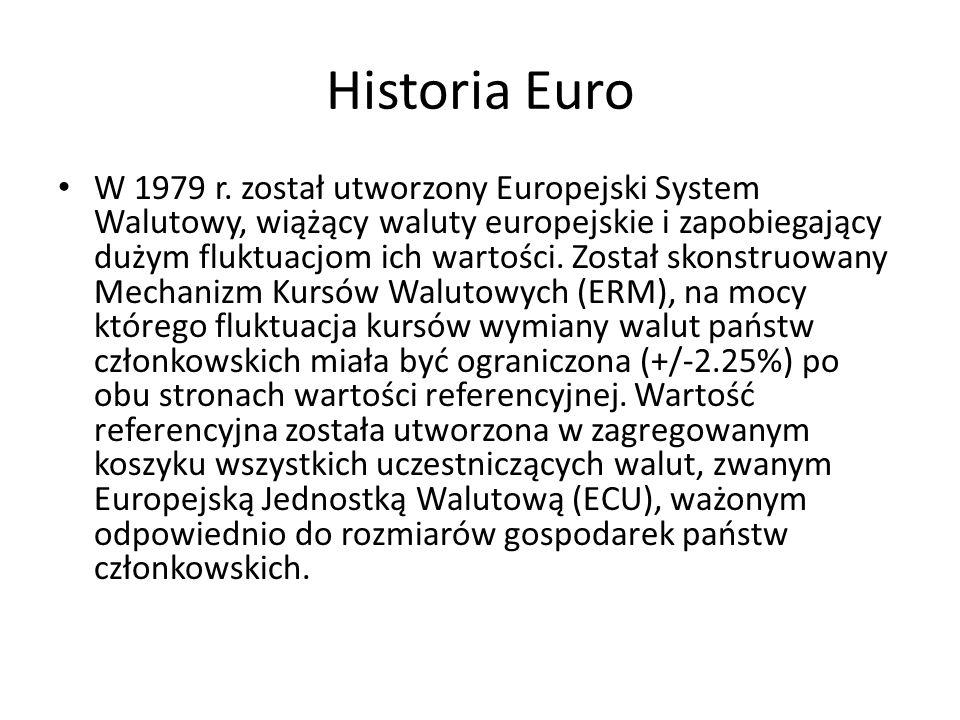 Historia Euro W 1979 r. został utworzony Europejski System Walutowy, wiążący waluty europejskie i zapobiegający dużym fluktuacjom ich wartości. Został