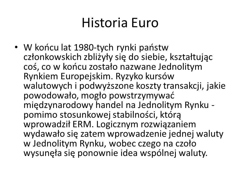 Historia Euro W końcu lat 1980-tych rynki państw członkowskich zbliżyły się do siebie, kształtując coś, co w końcu zostało nazwane Jednolitym Rynkiem