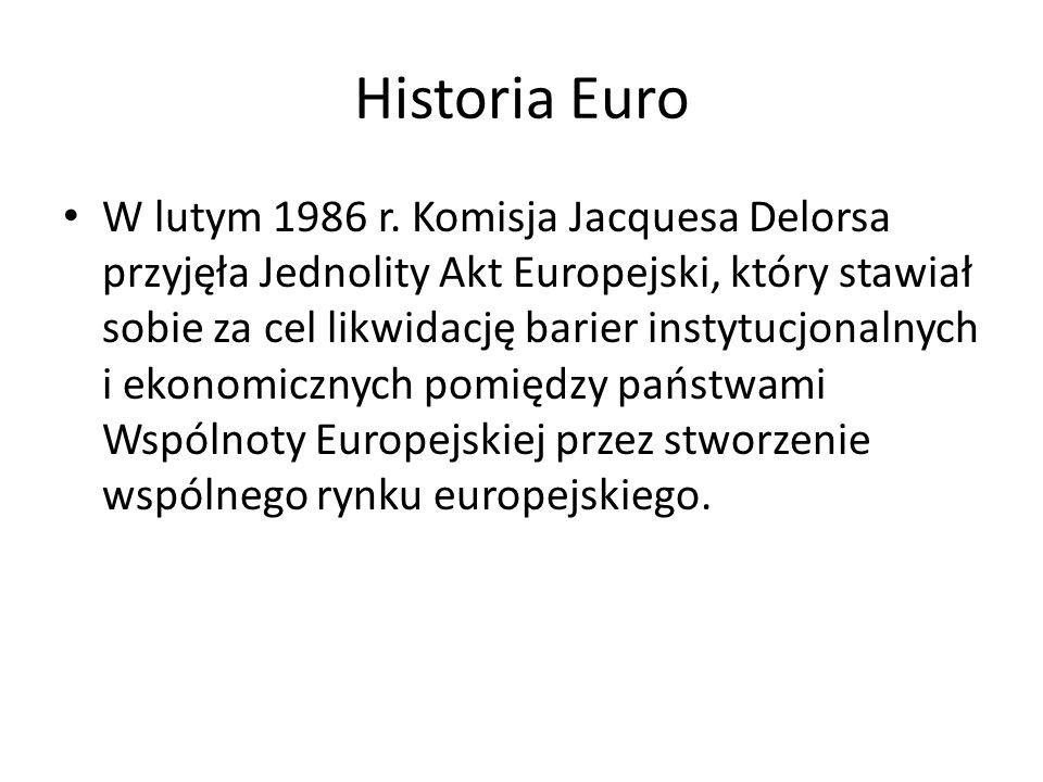 Historia Euro W lutym 1986 r. Komisja Jacquesa Delorsa przyjęła Jednolity Akt Europejski, który stawiał sobie za cel likwidację barier instytucjonalny