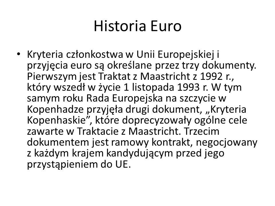 Historia Euro Kryteria członkostwa w Unii Europejskiej i przyjęcia euro są określane przez trzy dokumenty. Pierwszym jest Traktat z Maastricht z 1992