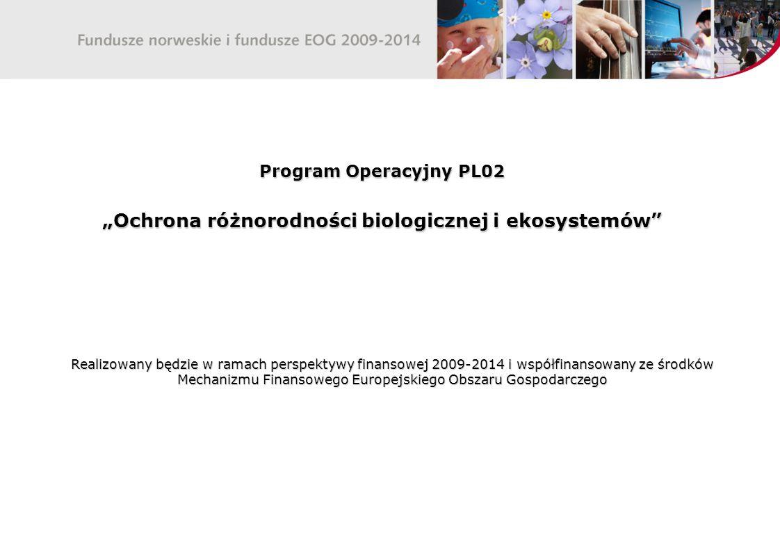 """Program Operacyjny PL02 """"Ochrona różnorodności biologicznej i ekosystemów Realizowany będzie w ramach perspektywy finansowej 2009-2014 i współfinansowany ze środków Mechanizmu Finansowego Europejskiego Obszaru Gospodarczego"""