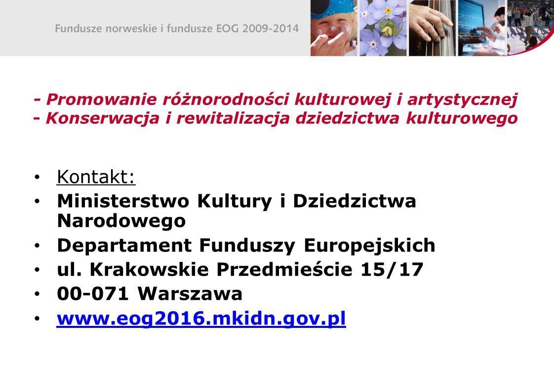 - Promowanie różnorodności kulturowej i artystycznej - Konserwacja i rewitalizacja dziedzictwa kulturowego Kontakt: Ministerstwo Kultury i Dziedzictwa Narodowego Departament Funduszy Europejskich ul.