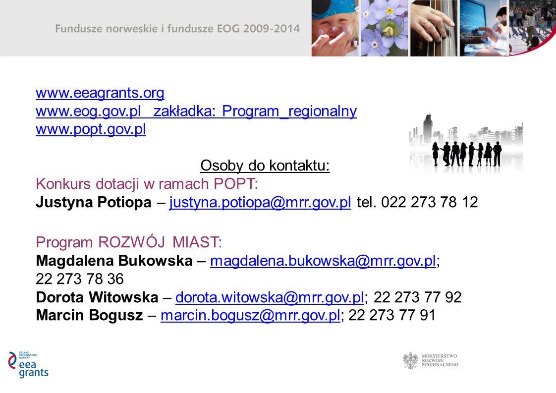 www.eeagrants.org www.eog.gov.pl zakładka: Program_regionalny www.popt.gov.pl Osoby do kontaktu: Konkurs dotacji w ramach POPT: Justyna Potiopa – justyna.potiopa@mrr.gov.pl tel.