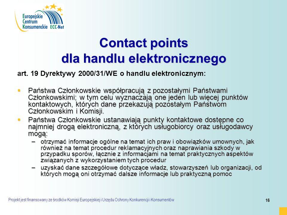 Projekt jest finansowany ze środków Komisji Europejskiej i Urzędu Ochrony Konkurencji i Konsumentów 16 Contact points dla handlu elektronicznego art.