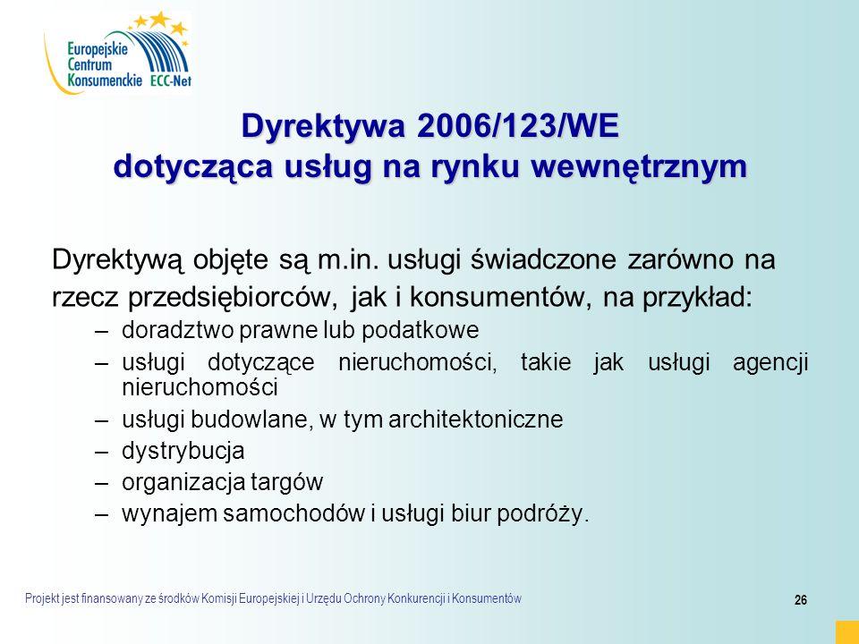 Projekt jest finansowany ze środków Komisji Europejskiej i Urzędu Ochrony Konkurencji i Konsumentów 26 Dyrektywa 2006/123/WE dotycząca usług na rynku wewnętrznym Dyrektywą objęte są m.in.