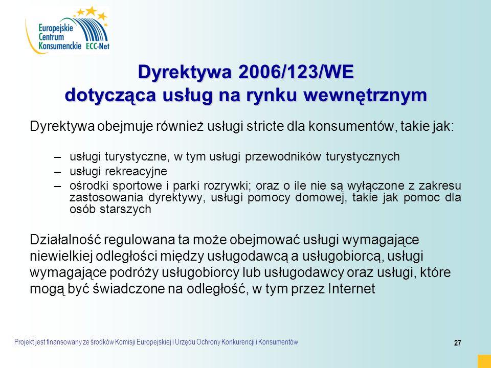 Projekt jest finansowany ze środków Komisji Europejskiej i Urzędu Ochrony Konkurencji i Konsumentów 27 Dyrektywa 2006/123/WE dotycząca usług na rynku