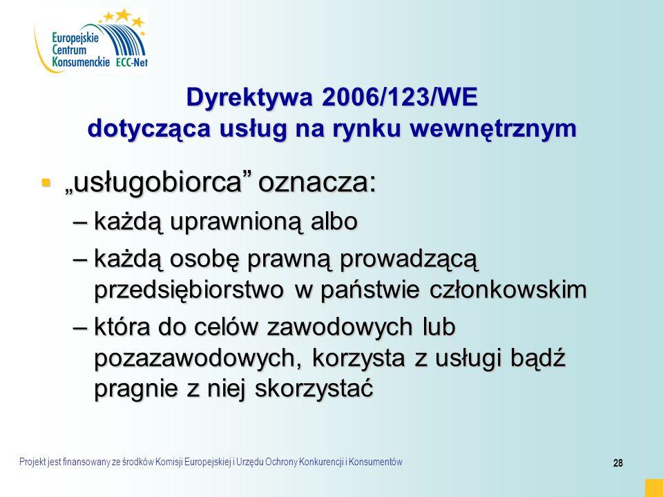 Projekt jest finansowany ze środków Komisji Europejskiej i Urzędu Ochrony Konkurencji i Konsumentów 28 Dyrektywa 2006/123/WE dotycząca usług na rynku