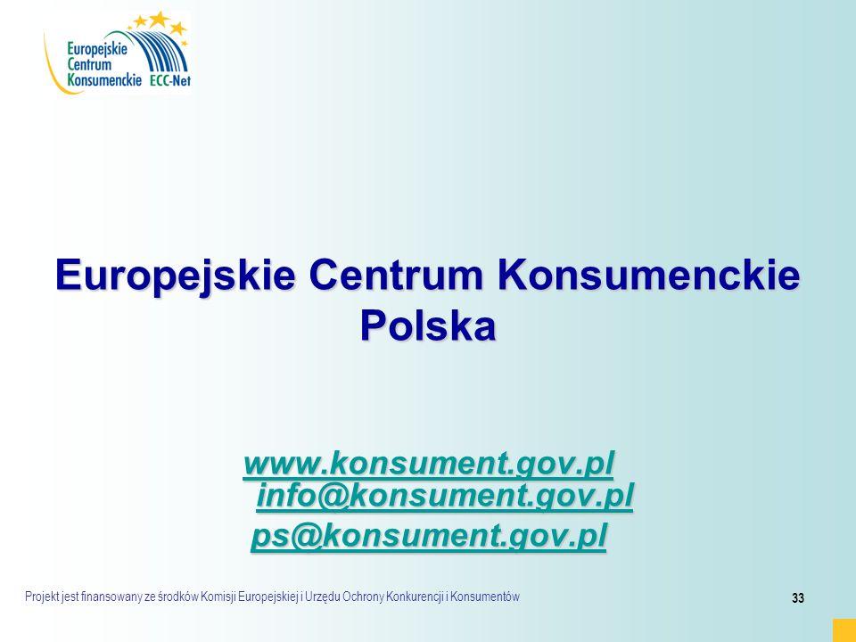 Projekt jest finansowany ze środków Komisji Europejskiej i Urzędu Ochrony Konkurencji i Konsumentów 33 Europejskie Centrum Konsumenckie Polska www.konsument.gov.pl info@konsument.gov.pl www.konsument.gov.pl info@konsument.gov.pl ps@konsument.gov.pl