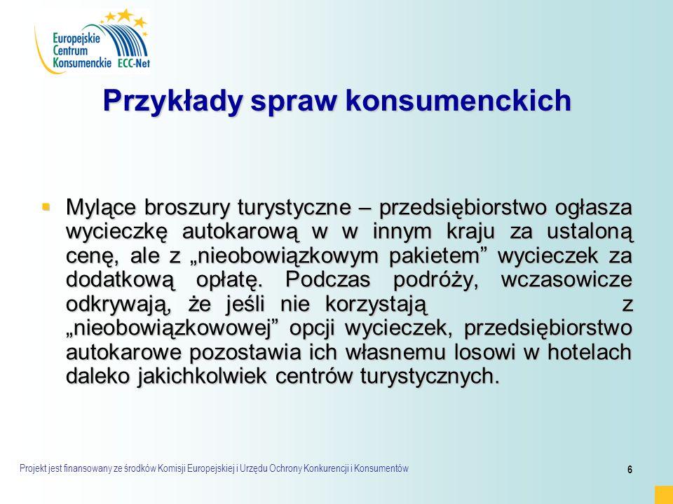 Projekt jest finansowany ze środków Komisji Europejskiej i Urzędu Ochrony Konkurencji i Konsumentów 6 Przykłady spraw konsumenckich  Mylące broszury
